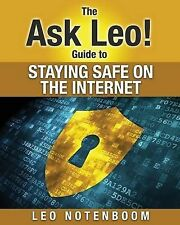 The Ask Leo! Guide to Staying Safe on the Internet: Keep Your Computer, Your...
