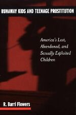 Runaway Kids and Teenage Prostitution: America's Lost, Abandoned, and Sexually