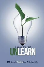 UnLearn: 101 Simple Truths For A Better Life, Poet, Humble The, Good Book