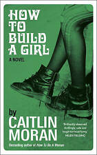 MORAN,CAITLIN-HOW TO BUILD A GIRL  BOOK NEW