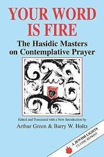Your Word Is Fire: The Hasidic Masters on Contemplative Prayer (A Jewish Lights