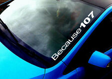 Because 107 ANY COLOUR Windscreen Sticker Euro Peugeot Pug Sport Car Vinyl Decal