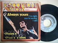 DISCO 45 GIRI GARY GLITTER - ALWAYS YOURS / I'M RIGHT, YOU'RE WRONG I WIN - BELL