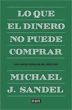 Lo Que el Dinero No Puede Comprar by Sandelmichael J. and Michael J. Sandel...
