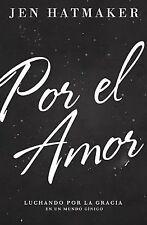 Por el Amor : Luchando Por la Gracia en un Mundo Cínico by Jen Hatmaker...