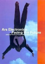 Ars Electronica: Facing the Future: A Survey of Two Decades (Electronic Culture:
