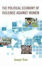 The Political Economy of Violence against Women (Oxford Studies in Gender and In