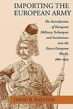 Importing the European Army: The Introduction of European Military Techniques an