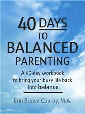 40 Days to Balanced Parenting : How to Bring Your Busy Life Back into Balance...