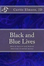 Black and Blue Lives : How to Survive and Reform American Criminal Justice by...