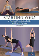 Starting Yoga: A Practical Foundation Guide for Men and Women by Dr Alan...