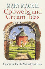 Cobwebs And Cream Teas: Year in the Life of a National Trust House, Mary Mackie