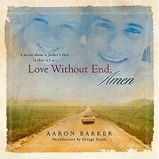 Love Without End, Amen by Aaron Barker (2002, Hardcover)