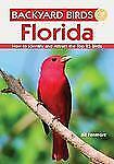 Backyard Birds of Florida : How to Identify and Attract the Top 25 Birds by...