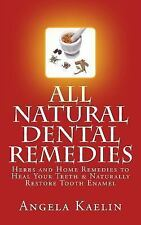 All Natural Dental Remedies : Herbs and Home Remedies to Heal Your Teeth and...