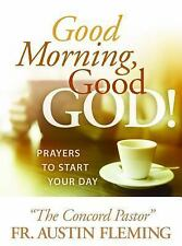 Good Morning, Good God! : Prayers to Start Your Day by Austin Fleming (2015,...