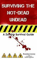 Surviving the Not-Dead Undead : A Zombie Survival Guide by Brandon Lowery...