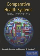 Comparative Health Systems: Global Perspectives by James A. Johnson, Carleen St
