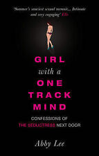 Girl with a One-track Mind: Confessions of the Seductress Next Door, Abby Lee