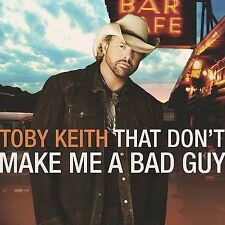 That Don't Make Me a Bad Guy by Toby Keith (CD, Oct-2008, Show Dog Nashville)