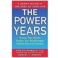 The Power Years : A User's Guide to the Rest of Your Life by Ken Dychtwald an...