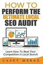 How to Perform the Ultimate Local SEO Audit by Casey Meraz (2014, Paperback)