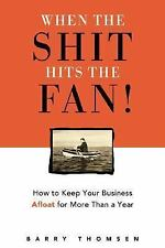 When the Shit Hits the Fan!: How to Keep Your Business Afloat for More-ExLibrary