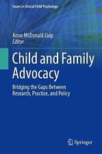 Child and Family Advocacy : Bridging the Gaps Between Research, Practice, and...