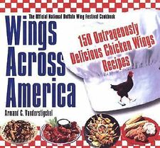 Wings Across America: 150 Outrageously Delicious Chicken-Wing Recipes by Vander