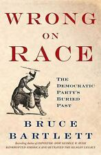Wrong on Race: The Democratic Party's Buried Past Bartlett, Bruce Hardcover