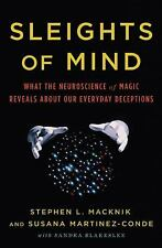 Sleights of Mind: What the Neuroscience of Magic Reveals about Our Everyday Dece