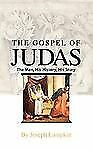 The Gospel of Judas : The Man, His History, His Story by Joseph B. Lumpkin...