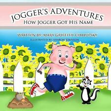The Adventures of Jogger - How Jogger Got His Name by Mary Chalupsky (2015,...