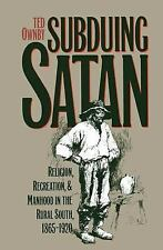 Subduing Satan: Religion, Recreation, and Manhood in the Rural South, -ExLibrary