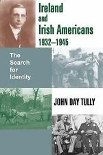 Ireland and Irish-Americans, 1932-1945: The Search for Identity, John Day Tully,