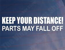 KEEP YOUR DISTANCE PARTS MAY FALL OFF Funny Car/4x4/Van/Window/Bumper Sticker