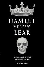 Hamlet Versus Lear : Cultural Politics and Shakespeare's Art by R. A. Foakes...