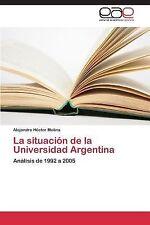 La Situaci�n de la Universidad Argentina by Molina Alejandro H�ctor (2013,...