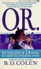 O.R.: The True Story of 24 Hours in a Hospital Operating Room by B. D. Colen
