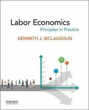 Labor Economics : Principles in Practice by Kenneth J. McLaughlin (2015,...