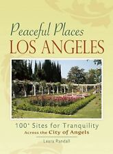 Peaceful Places: Los Angeles: 100+ Sites for Tranquility Across the City of Ange