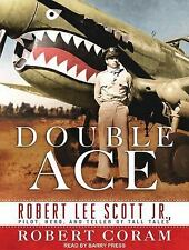 Double Ace : The Life of Robert Lee Scott Jr. , Pilot, Hero, and Teller of...