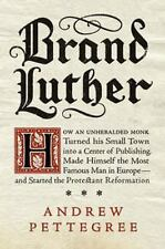 Brand Luther : How an Unheralded Young Minister Turned His Small German Town...