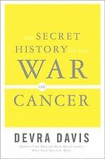 The Secret History of the War on Cancer by Devra Davis (2007, Hardcover)