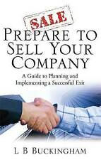 Prepare To Sell Your Company: A Guide to Planning and Implementing a Successful