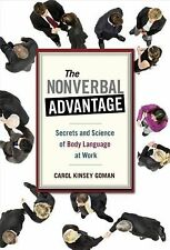 The Nonverbal Advantage : Secrets and Science of Body Language at Work by...