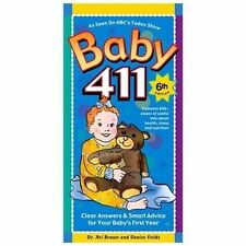 BABY 411, CLEAR ANSWERS... 6th Ed, BY DR. ARI BROWN & DENISE FIELDS - BRAND NEW