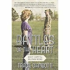 Battles of the Heart : Boot Camp for Military Moms by Tracie Ciambotti (2012,...