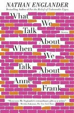 What We Talk about When We Talk about Anne Frank : Stories by Nathan...