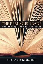 The Perilous Trade: Publishing Canada's Writers-ExLibrary